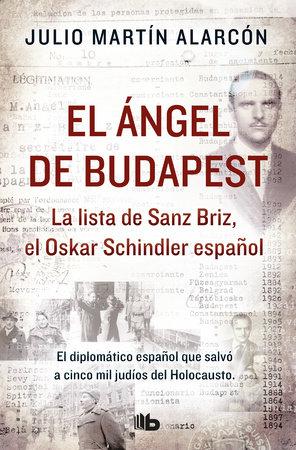 El ángel de Budapest: La lista de Sanz Briz, el Oskar Schindler español / The Angel of Budapest by Julio Martin Alarcon