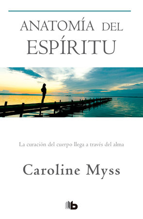 Anatomía del espíritu / Anatomy of the Spirit by Caroline Myss