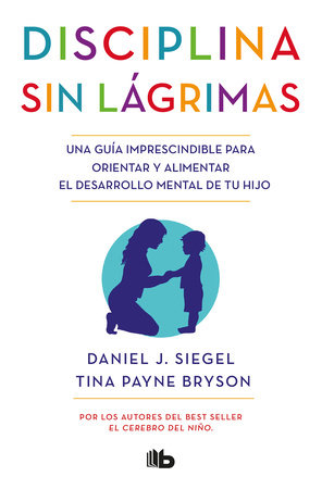 Disciplina sin lágrimas / No-Drama Discipline by Daniel Siegel and Tina Payne Bryson