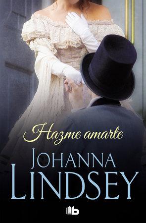 Hazme amarte / Make Me Love You by Johanna Lindsey