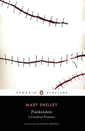 Frankenstein o el moderno Prometeo / Frankenstein by Mary Shelley