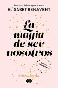 La magia de ser nosotros / The Magic of Being Ourselves