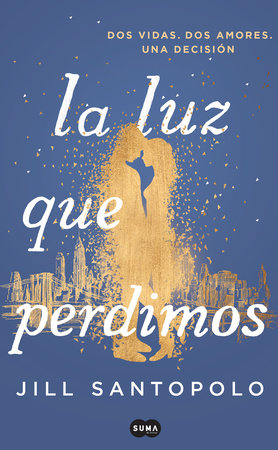 La luz que perdimos / The Light We Lost by Jill Santopolo