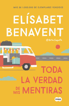 Toda la verdad de mis mentiras / The Whole Truth about My Lies by Elisabet Benavent