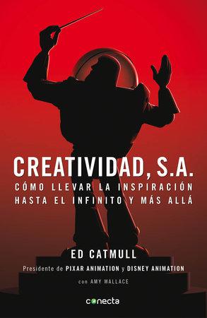 Creatividad, S.A.: Cómo llevar la inspiración hasta el infinito y más allá / Creativity, Inc.