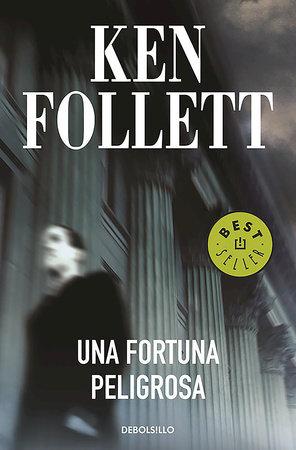 Una fortuna peligrosa / A Dangerous Fortune by Ken Follett