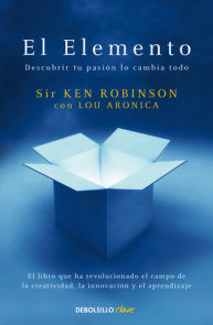 El elemento: Descubrir tu pasión lo cambia todo / The Element: How Finding Your Passion Changes Everything