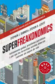 Superfreakonomics: Enfriamiento global, prostitutas patrióticas y por qué los terroristas suicidas deberían contratar un seguro de vida / SuperFreakonomics