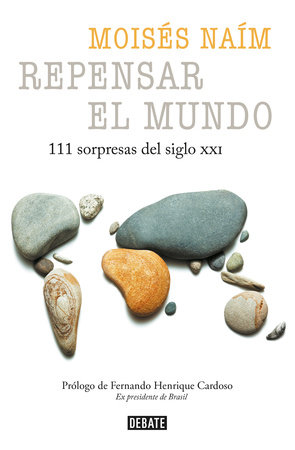 Repensar el mundo - 111 sorpresas del siglo XXI / Rethink the World: 111 Surprises from the 21st Century by Moises Naim