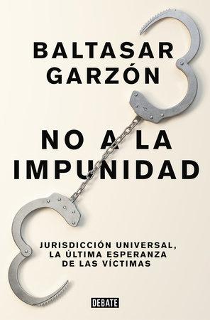 No a la impunidad Jurisdicción Universal, la última esperanza de las victimas / No Impunity