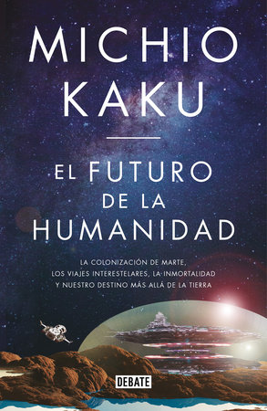 El futuro de la humanidad: La terraformación de Marte, los viajes interestelares la inmortalidad y nuestro destino más allá de la tierra / The Future of Humani