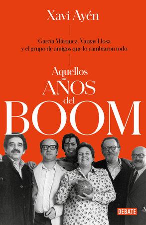 Aquellos años del boom: García Márquez, Vargas Llosa y el grupo de amigos que lo cambiaron todo / Those Boom Years