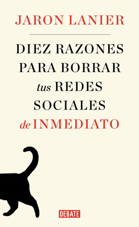 Diez razones para borrar tus redes sociales de inmediato / Ten Arguments for Deleting Your Social Media Accounts Right Now by Jaron Lanier