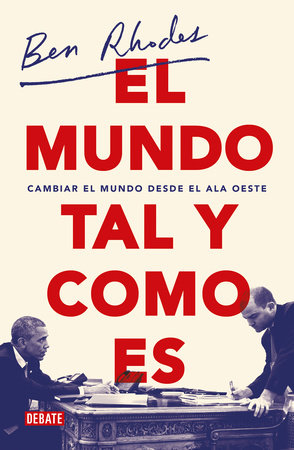 El mundo tal y como es / The World As It Is : A Memoir of the Obama White House by Ben Rhodes