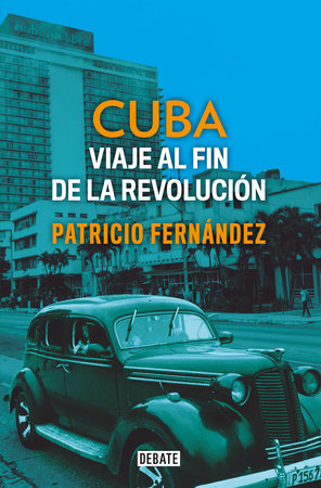 Cuba: Viaje al fin de la revolución / Cuba. Journey to the End of the Revolution