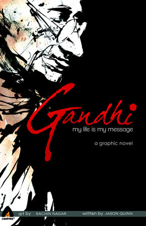 Gandhi: My Life is My Message by Jason Quinn