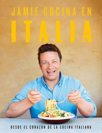 Jamie cocina en Italia: Desde el corazón de la cocina italiana / Jamie's Italy by Jamie Oliver